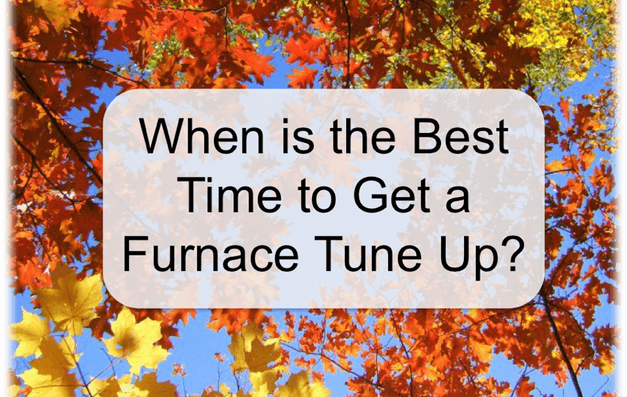 When is the Best Time to Get a Furnace Tune Up?